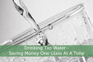 Drinking Tap Water - Saving Money One Glass At A Time