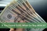 If You Found $100, What Do Buy With It?