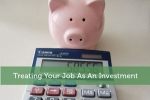 Treating Your Job As An Investment
