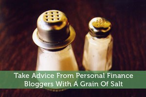 Take Advice From Personal Finance Bloggers With A Grain Of Salt