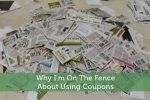 Why I'm On The Fence About Using Coupons