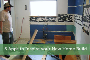 5 Apps to Inspire your New Home Build