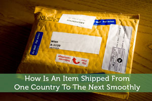 How Is An Item Shipped From One Country To The Next Smoothly