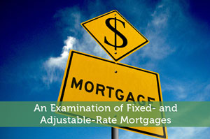 An Examination of Fixed- and Adjustable-Rate Mortgages
