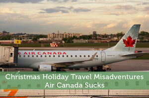 Christmas Holiday Travel Misadventures - Air Canada Sucks