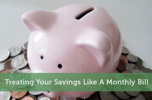 Treating Your Savings Like A Monthly Bill