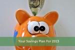 Your Savings Plan For 2013