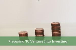 Preparing To Venture Into Investing