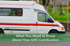 What You Need to Know About Your EMT Certification