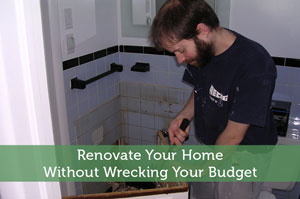 Renovate Your Home Without Wrecking Your Budget