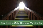 Easy Steps to Make Blogging Work for You