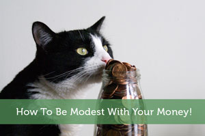 How To Be Modest With Your Money!