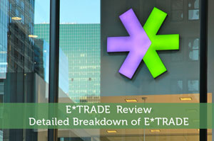 E*TRADE Review - Detailed Breakdown of E*TRADE
