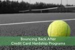Bouncing Back After Credit Card Hardship Programs