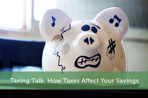 Taxing Talk: How Taxes Affect Your Savings