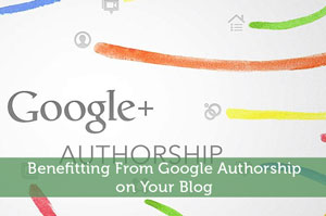 Benefitting From Google Authorship on Your Blog