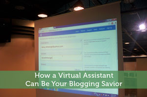 How a Virtual Assistant Can Be Your Blogging Savior