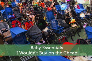Baby Essentials I Wouldn't Buy on the Cheap