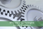 Why Use a Quote Engine for Life Insurance