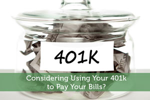 Considering Using Your 401k to Pay Your Bills