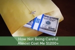 How Not Being Careful Almost Cost Me $1200+