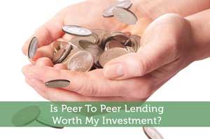 Is Peer To Peer Lending Worth My Investment?