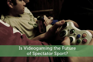 Is Videogaming the Future of Spectator Sport?