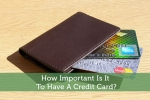 How Important Is It To Have A Credit Card?