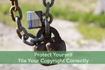 Protect Yourself: File Your Copyright Correctly