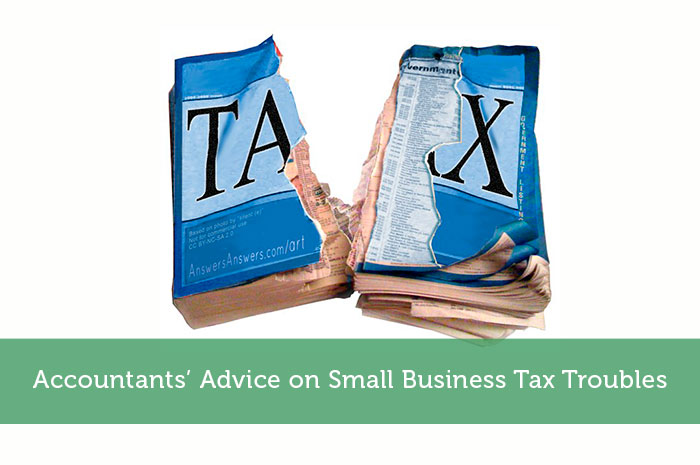 Accountants' Advice on Small Business Tax Troubles
