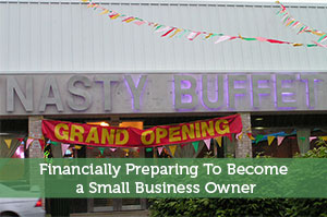 Financially Preparing To Become a Small Business Owner