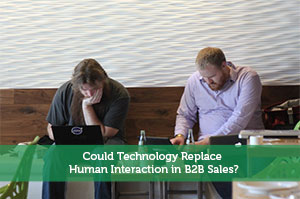Could Technology Replace Human Interaction in B2B Sales?