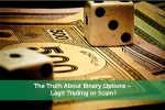 The Truth About Binary Options – Legit Trading or Scam?