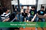 Startups: Culture of Disruption?