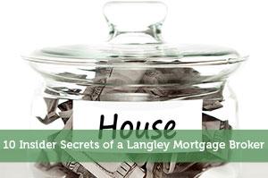10 Insider Secrets of a Langley Mortgage Broker