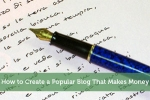 How to Create a Popular Blog That Makes Money