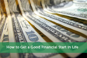 How to Get a Good Financial Start in Life