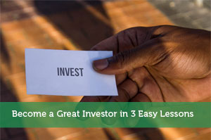 Become a Great Investor in 3 Easy Lessons