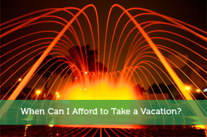 When Can I Afford to Take a Vacation?