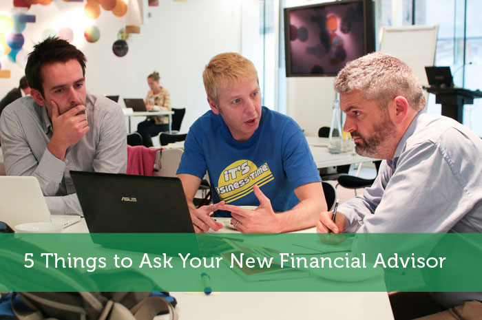 5 Things to Ask Your New Financial Advisor