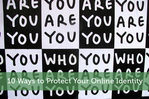10 Ways to Protect Your Online Identity