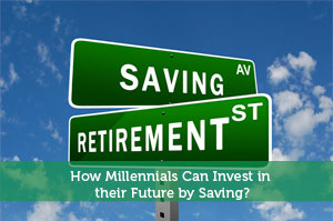 How Millennials Can Invest in their Future by Saving?