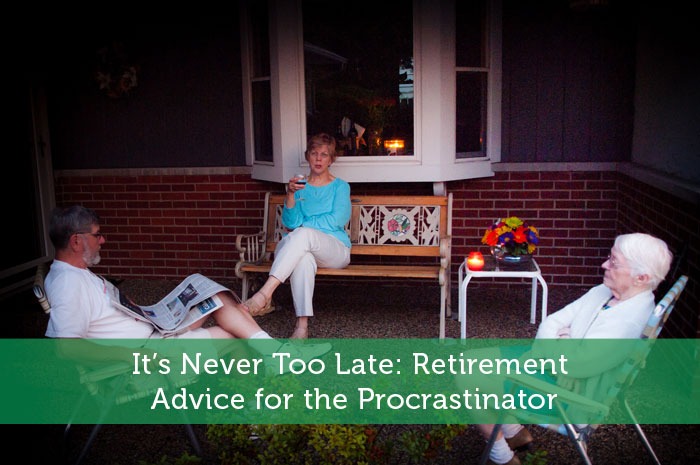 It's Never Too Late: Retirement Advice for the Procrastinator