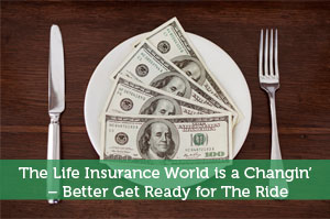 The Life Insurance World is a Changin' – Better Get Ready for The Ride