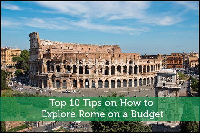 Top 10 Tips on How to Explore Rome on a Budget