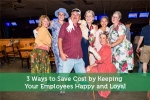 3 Ways to Save Cost by Keeping Your Employees Happy and Loyal