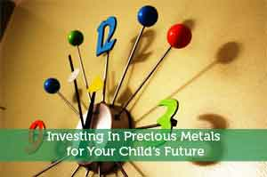 Investing In Precious Metals for Your Child's Future