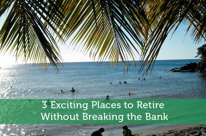 3 Exciting Places to Retire Without Breaking the Bank
