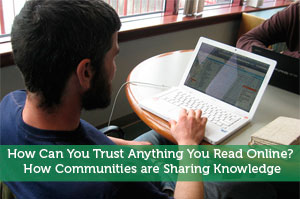 How Can You Trust Anything You Read Online? How Communities are Sharing Knowledge