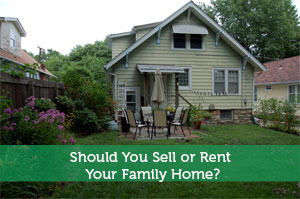 Should You Sell or Rent Your Family Home?
